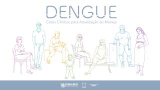 Dengue: Casos Clínicos para Atualização do Manejo - 2019A - SE/UNA-SUS