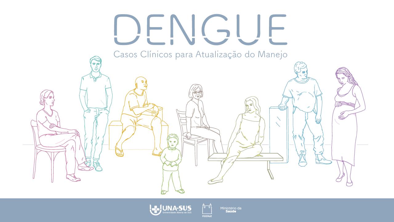 Dengue: Casos Clínicos para Atualização do Manejo - SE/UNA-SUS