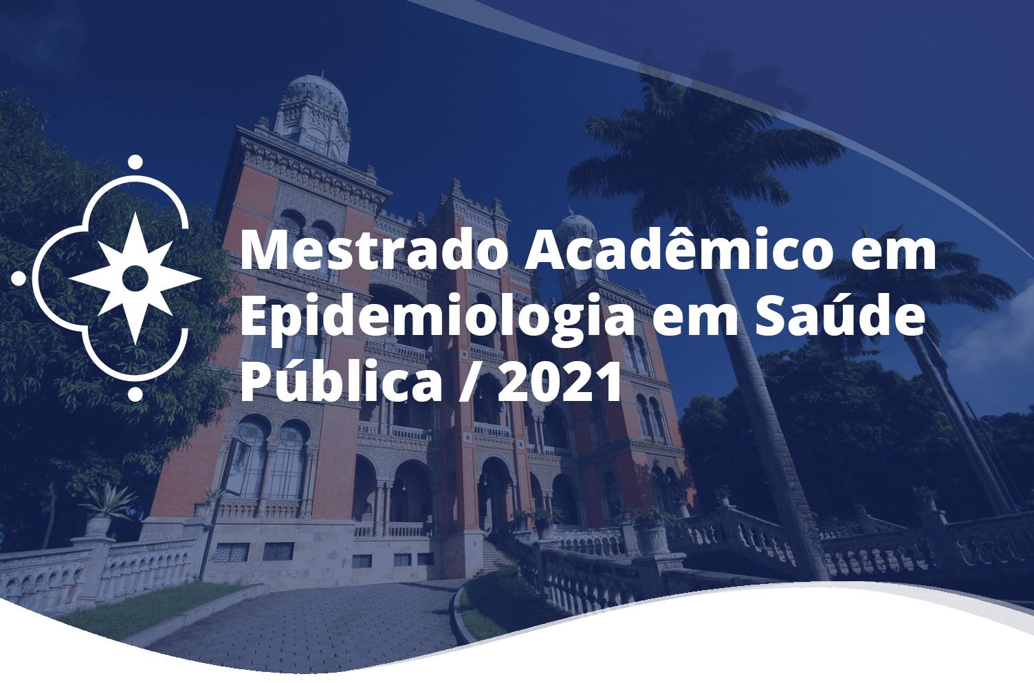 Mestrado Acadêmico em Epidemiologia em Saúde Pública / 2021