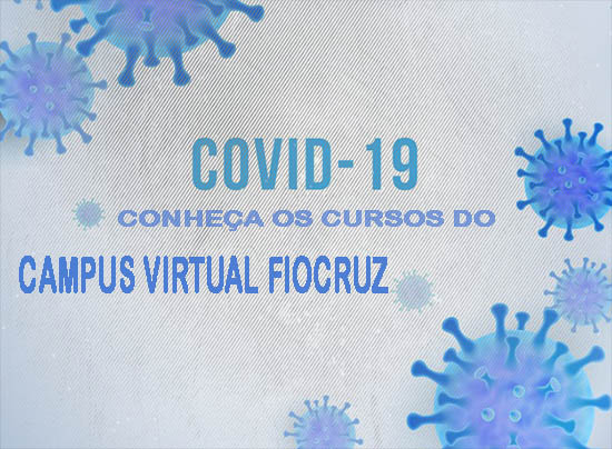 Covid-19: inscreva-se em cursos online e gratuitos desenvolvidos pelo Campus Virtual Fiocruz