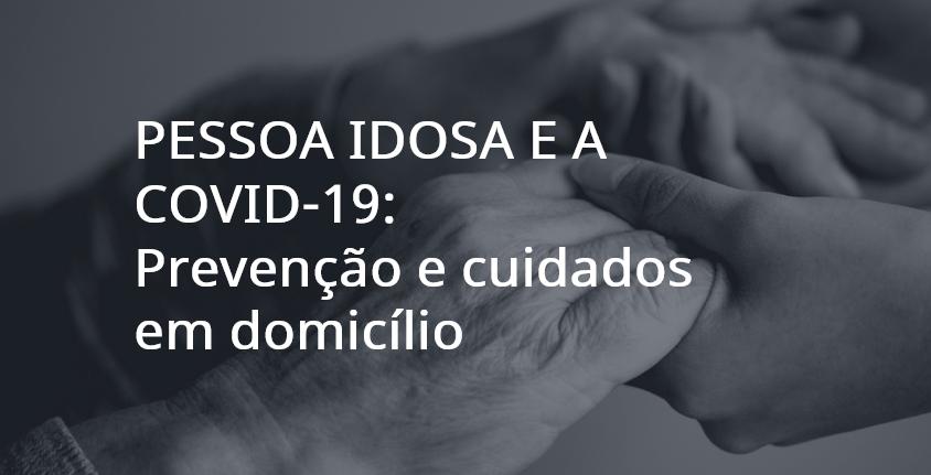 PESSOA IDOSA E A COVID-19: prevenção e cuidados em domicílio  - 1º Oferta